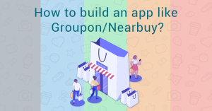 How to make an app like Groupon/Nearbuy