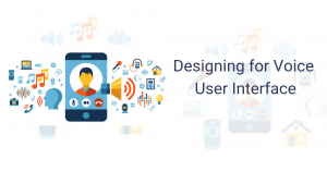 Designing for Voice User Interface