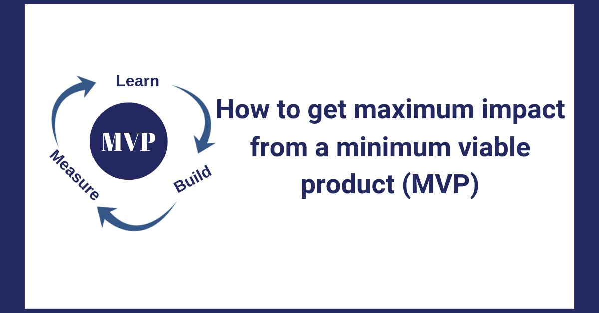 How to get maximum impact from a minimum viable product