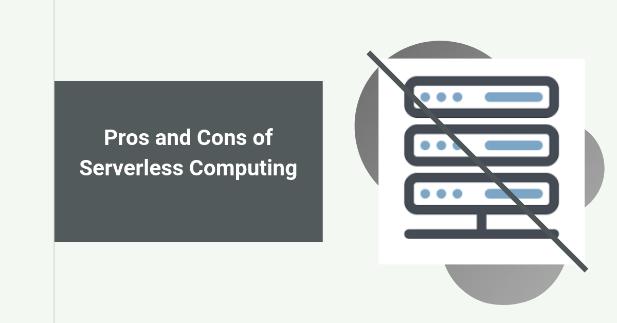 Pros and Cons of Serverless Computing