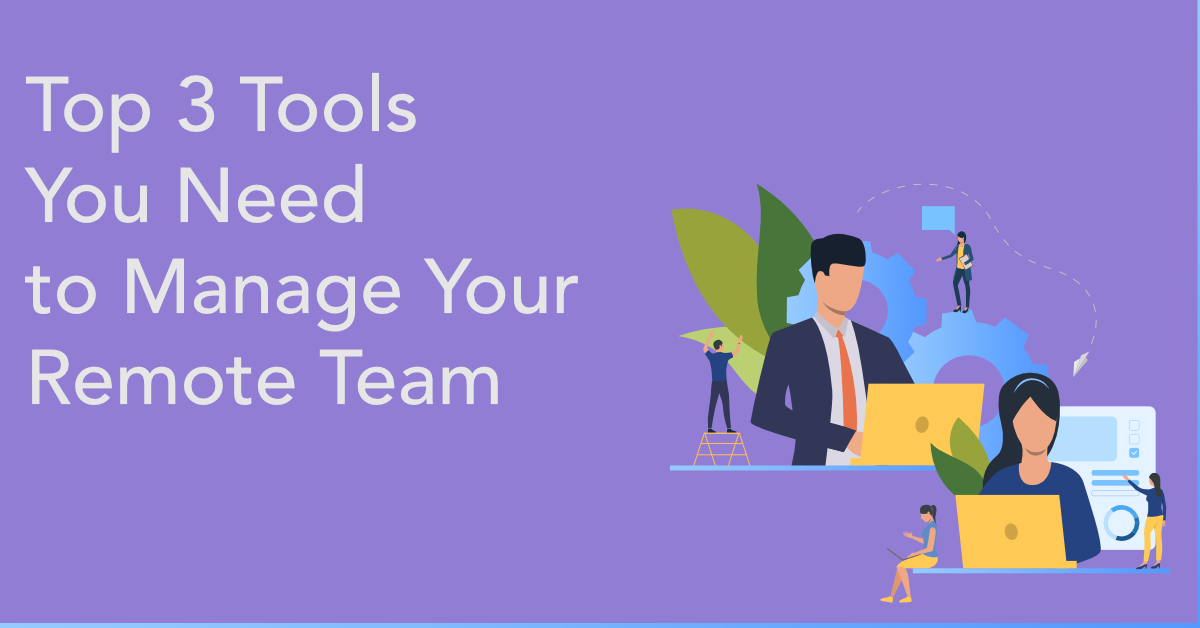 3 Tools You Need to Manage Your Remote Team