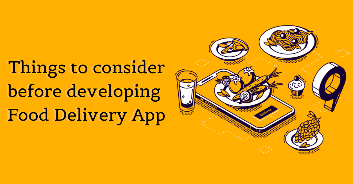 Things to Consider Before Developing Food Delivery Application