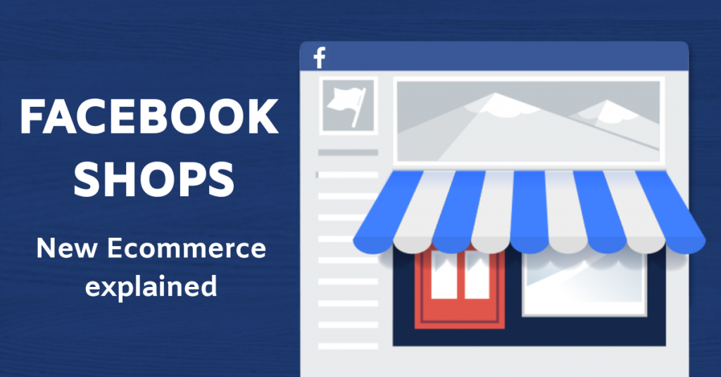 Facebook Shops: Ecommerce Explained