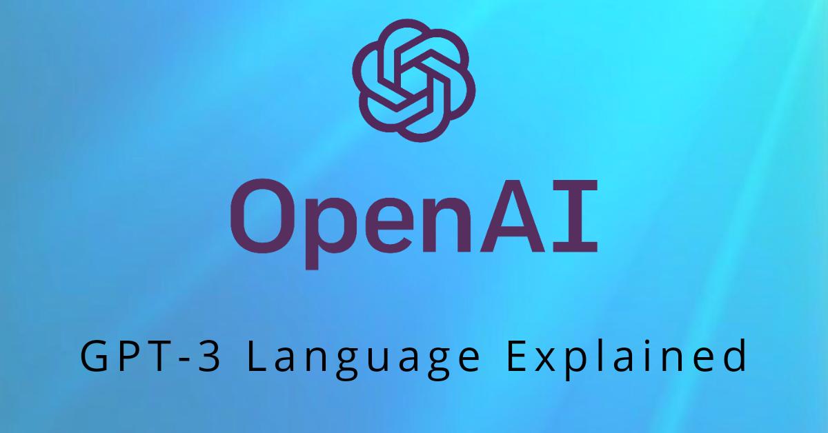 OpenAI's GPT-3 Language Explained