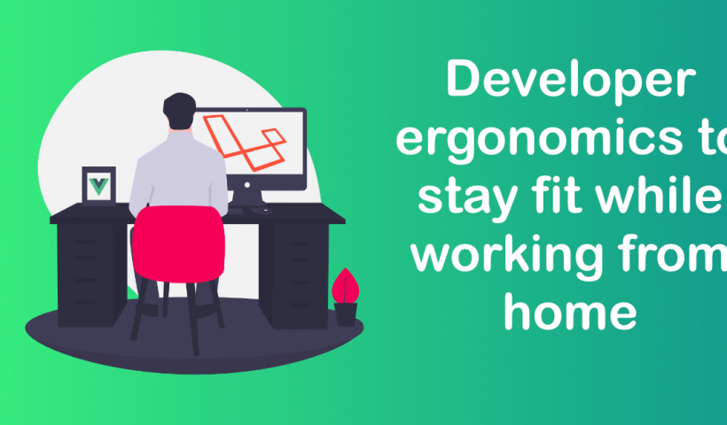 Developer Ergonomics to stay fit while working from home